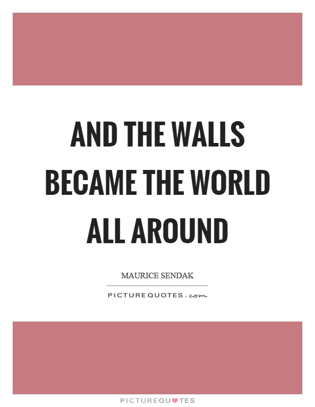 And the walls became the world all around Picture Quote #1