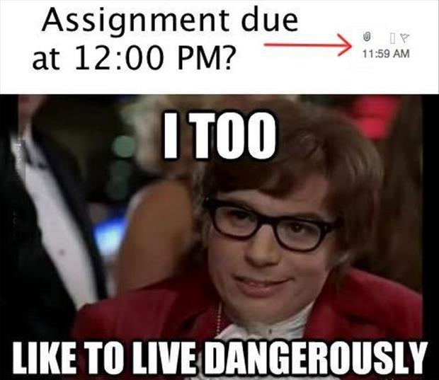 Assignment due at 12:00 PM? I too like to live dangerously Picture Quote #1