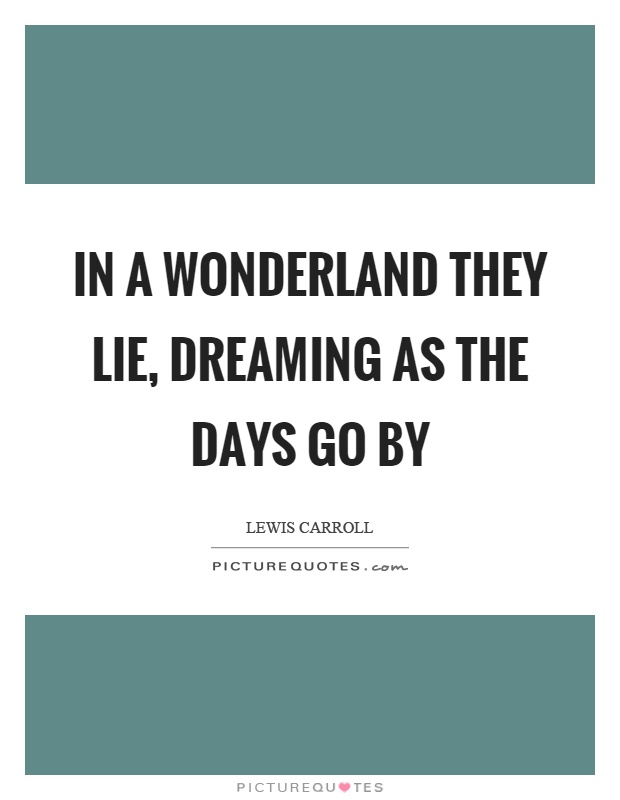 In a wonderland they lie, dreaming as the days go by Picture Quote #1