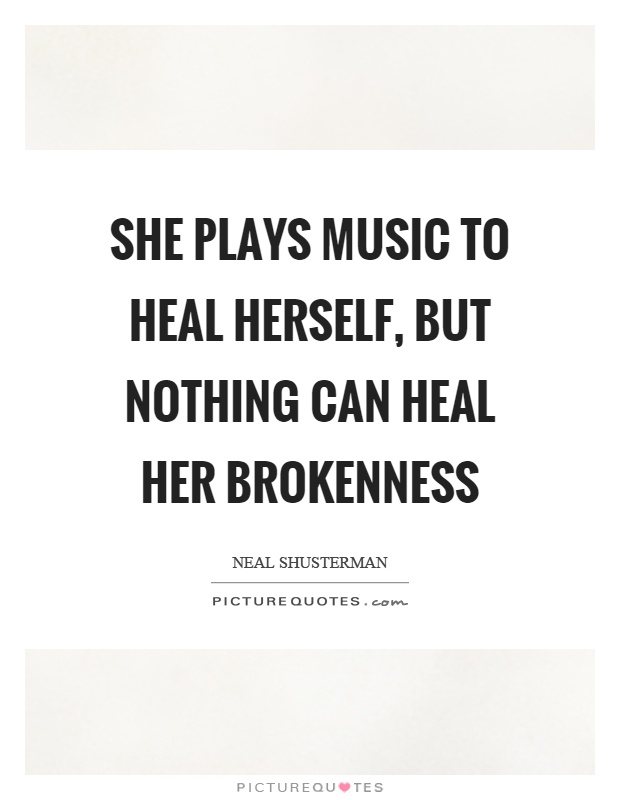 She plays music to heal herself, but nothing can heal her brokenness Picture Quote #1