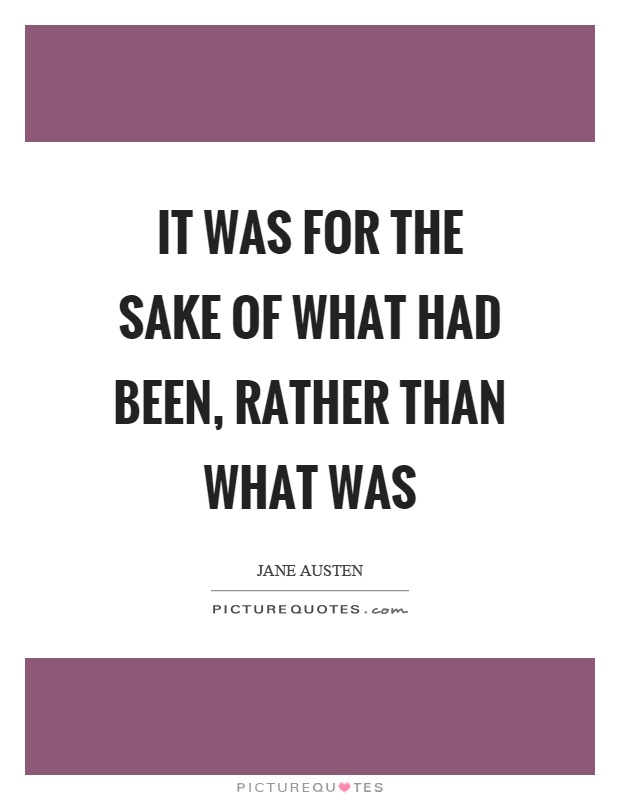 It was for the sake of what had been, rather than what was Picture Quote #1