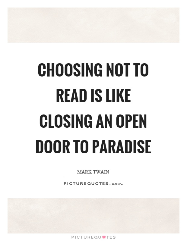 Choosing not to read is like closing an open door to paradise Picture Quote #1