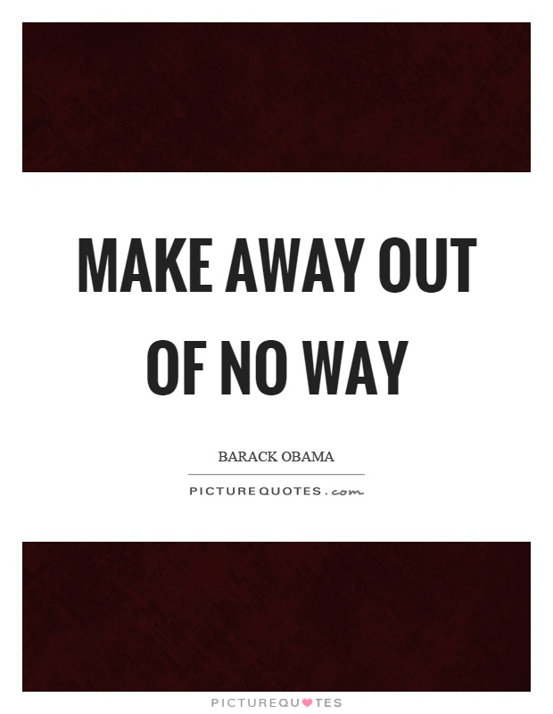 Make away out of no way Picture Quote #1