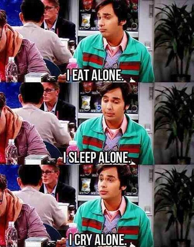 I eat alone. I sleep alone. I cry alone Picture Quote #1
