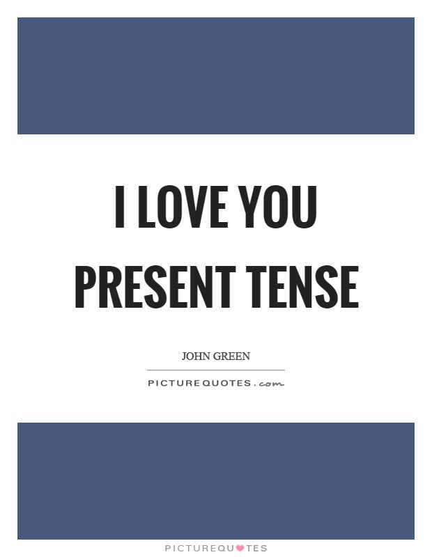 I love you present tense Picture Quote #1