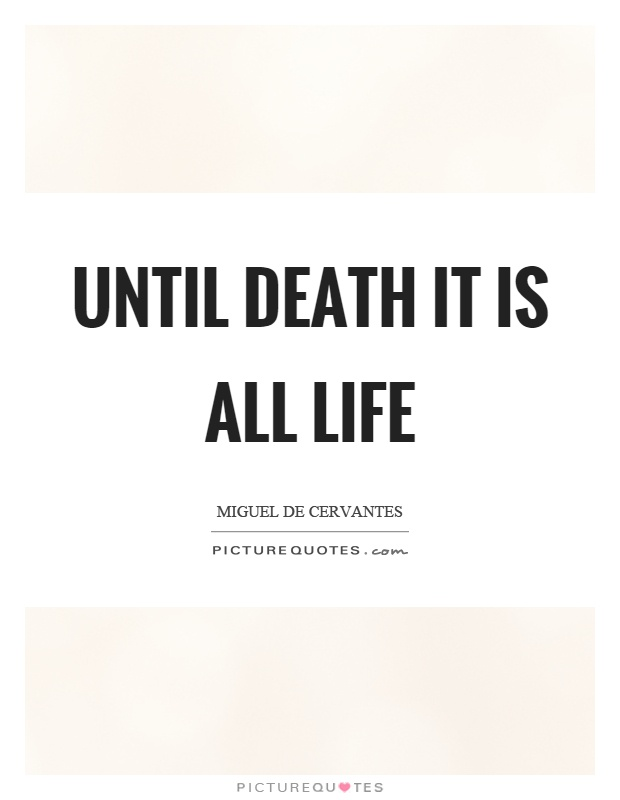 Until death it is all life Picture Quote #1
