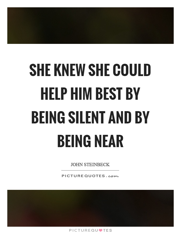 She knew she could help him best by being silent and by being near Picture Quote #1