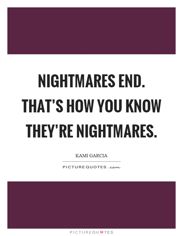 Nightmares end. That's how you know they're nightmares Picture Quote #1