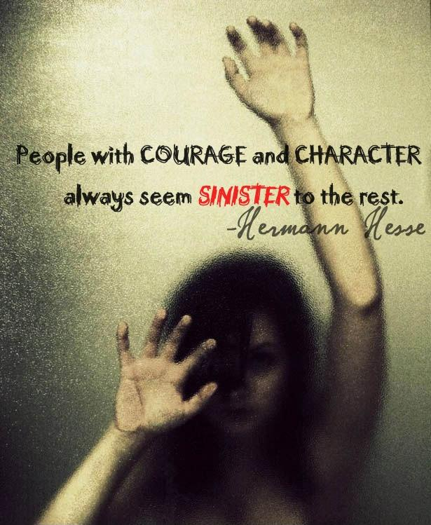 People with courage and character always seem sinister to the rest Picture Quote #1