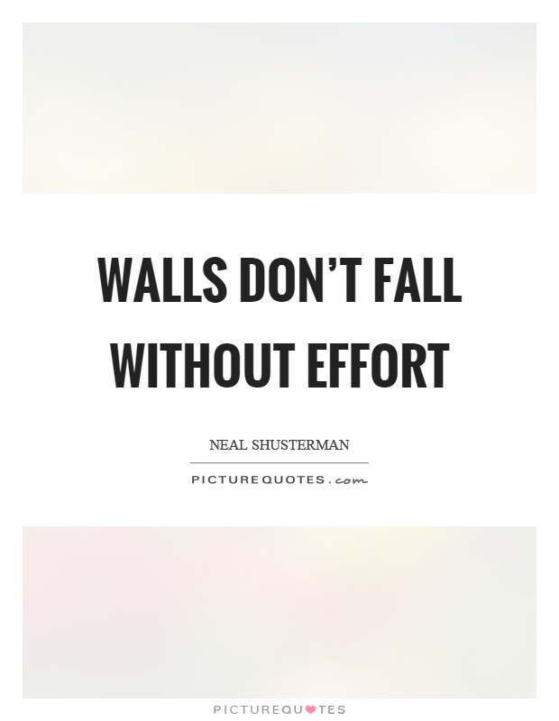Walls don't fall without effort Picture Quote #1