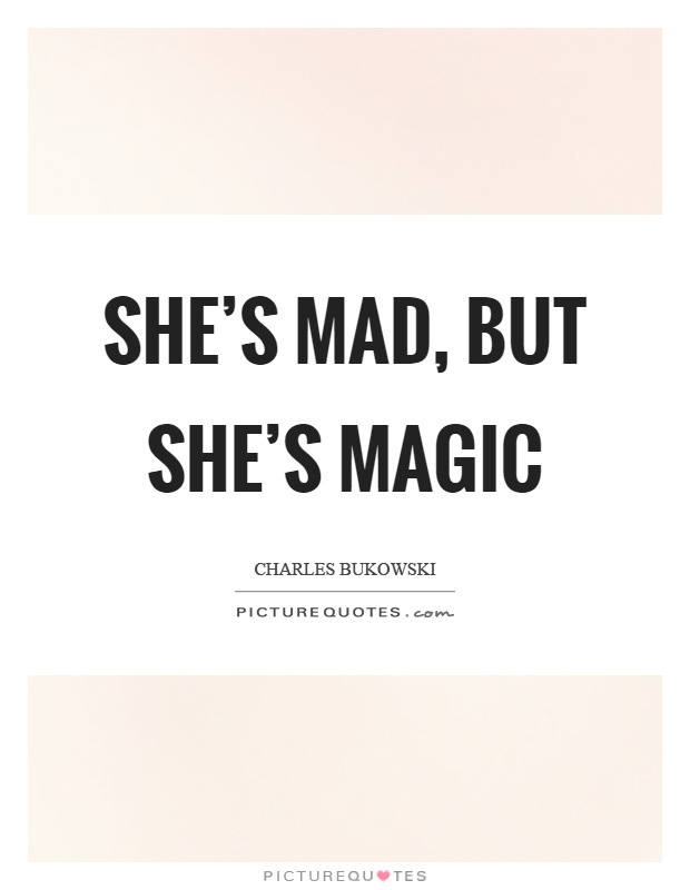 She's mad, but she's magic Picture Quote #1