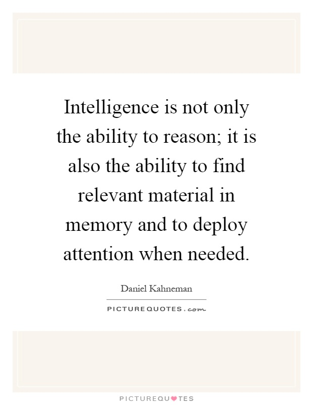 Intelligence is not only the ability to reason; it is also the ability to find relevant material in memory and to deploy attention when needed Picture Quote #1