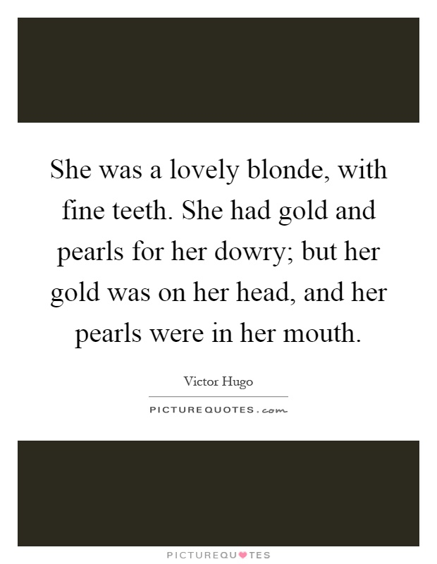 She Was A Lovely Blonde With Fine Teeth She Had Gold And
