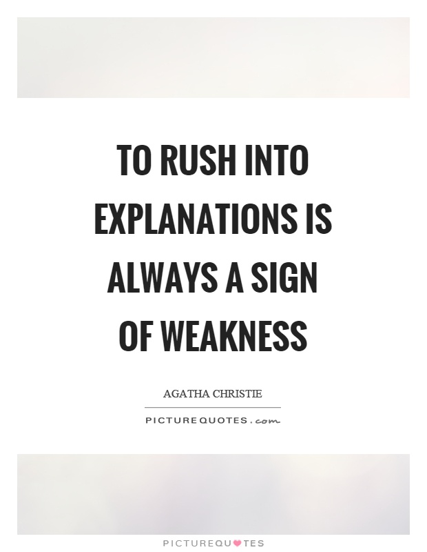 To rush into explanations is always a sign of weakness Picture Quote #1