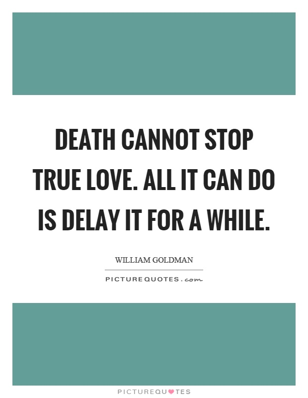 Death cannot stop true love. All it can do is delay it for a while Picture Quote #1
