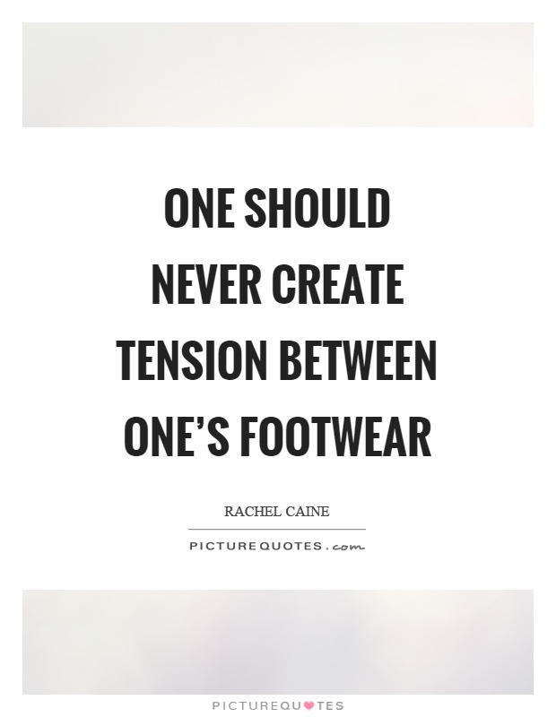 One should never create tension between one's footwear Picture Quote #1