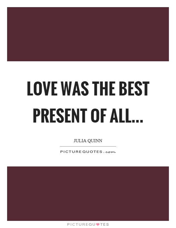 Love was the best present of all Picture Quote #1