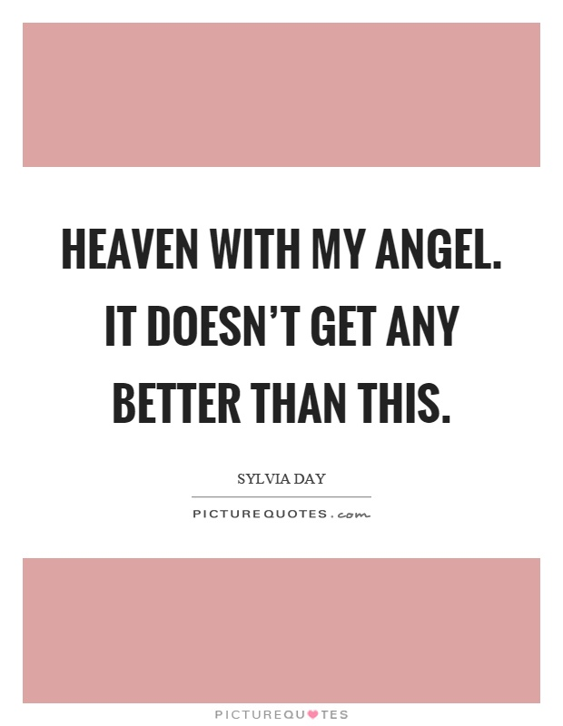 Heaven with my angel. It doesn't get any better than this Picture Quote #1