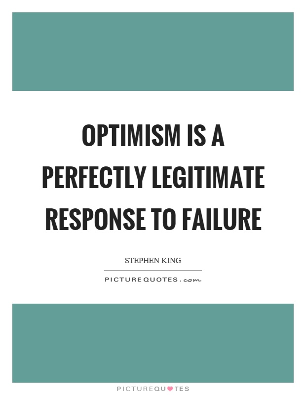 Optimism is a perfectly legitimate response to failure Picture Quote #1