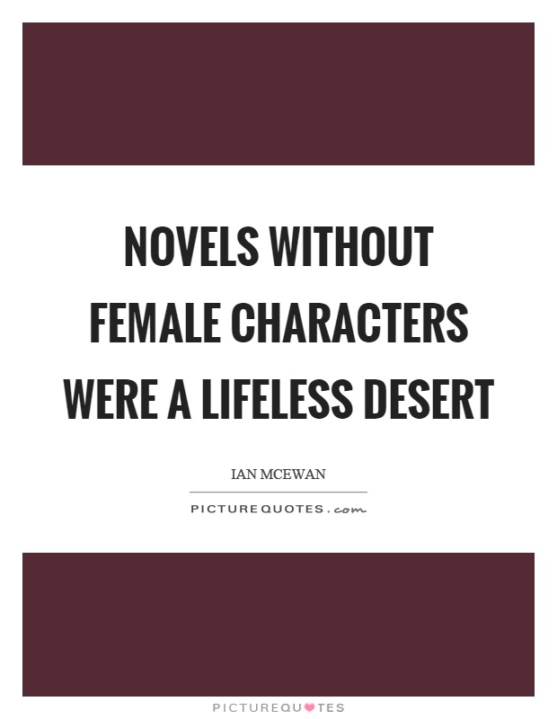 Novels without female characters were a lifeless desert Picture Quote #1