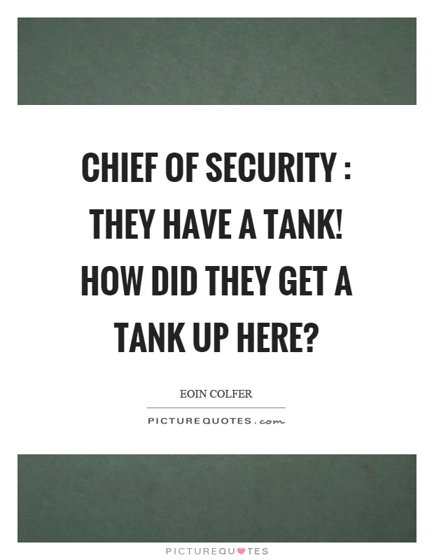 Chief of security : They have a tank! How did they get a tank up here? Picture Quote #1