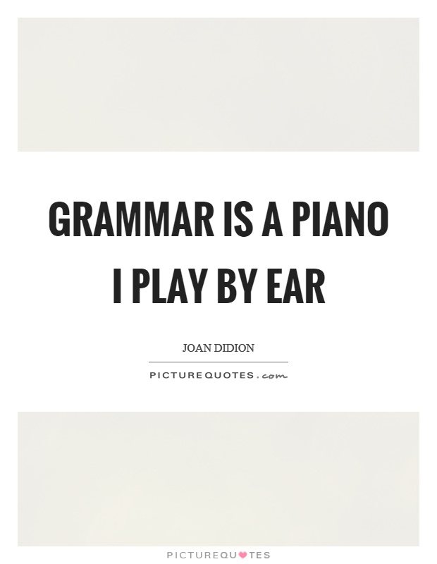 Grammar is a piano I play by ear Picture Quote #1