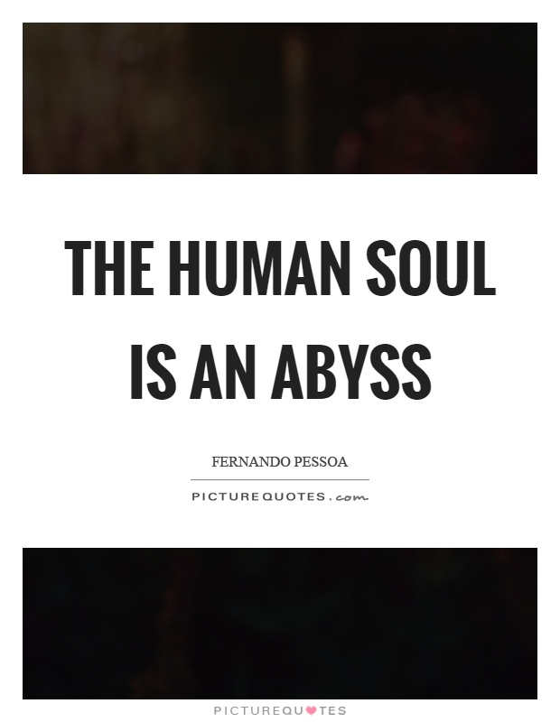 The human soul is an abyss Picture Quote #1