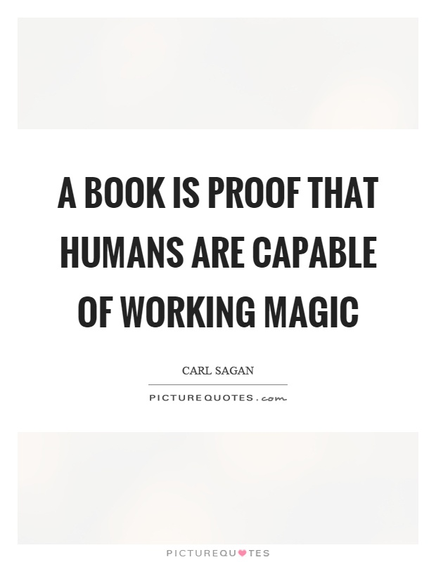 A book is proof that humans are capable of working magic Picture Quote #1