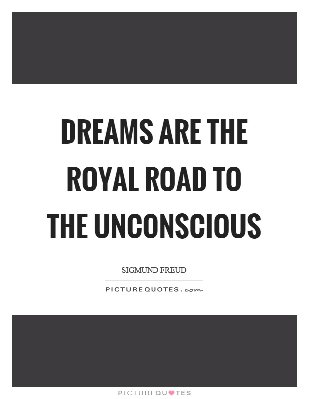 Dreams are the royal road to the unconscious Picture Quote #1