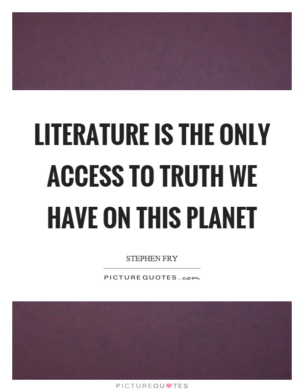 Literature is the only access to truth we have on this planet Picture Quote #1