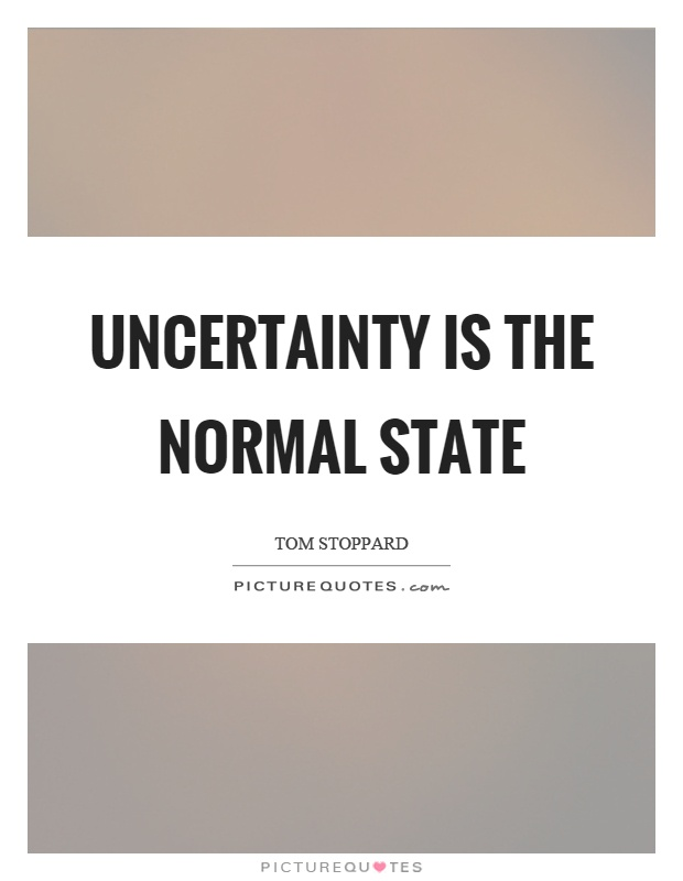 Uncertainty is the normal state Picture Quote #1