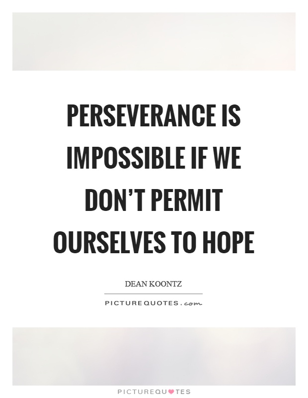 Perseverance is impossible if we don't permit ourselves to hope Picture Quote #1