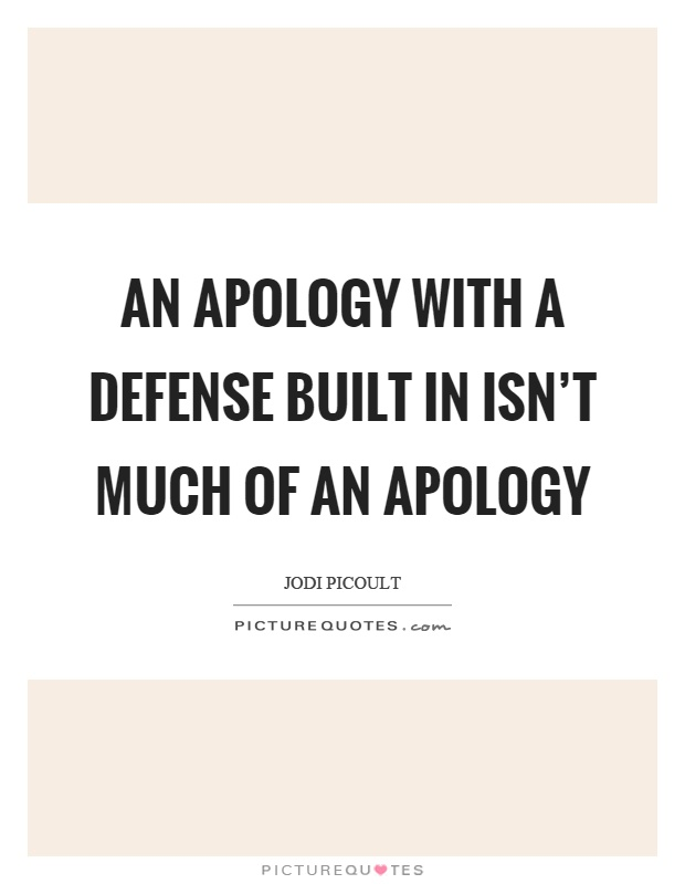 An apology with a defense built in isn't much of an apology Picture Quote #1