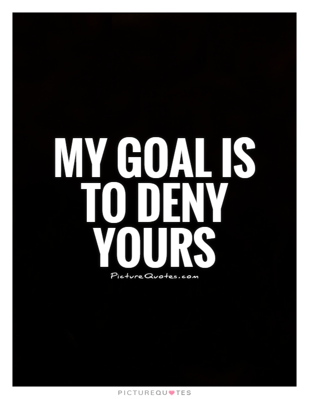 My goal is to deny yours Picture Quote #1