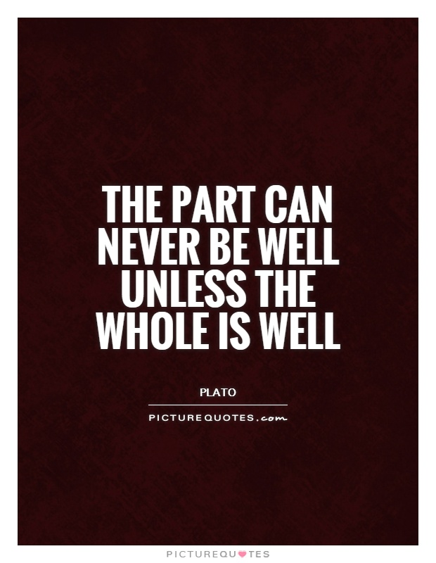 The part can never be well unless the whole is well Picture Quote #1