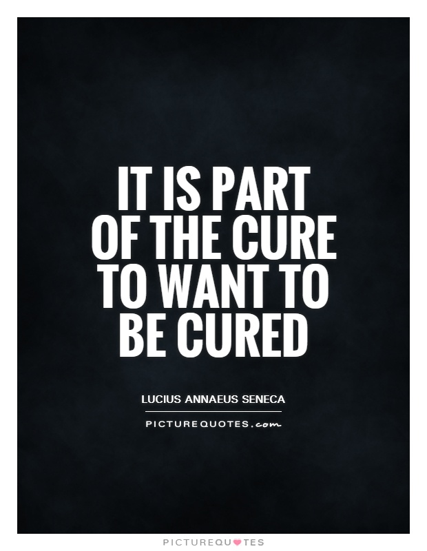 It is part of the cure to want to be cured Picture Quote #1