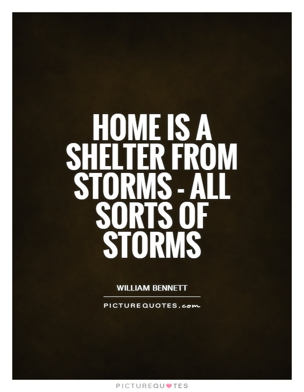 Home is a shelter from storms - all sorts of storms Picture Quote #1