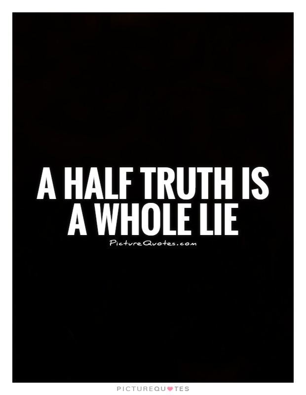 A half truth is a whole lie Picture Quote #1