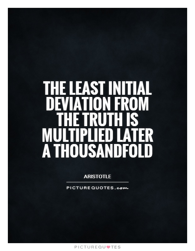 The least initial deviation from the truth is multiplied later a thousandfold Picture Quote #1