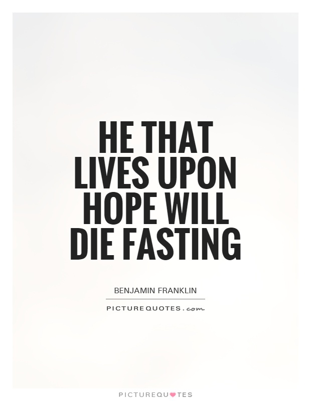 He that lives upon hope will die fasting Picture Quote #1