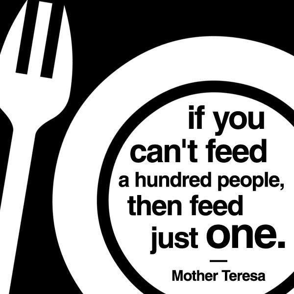 If you can't feed a hundred people, then feed just one Picture Quote #1