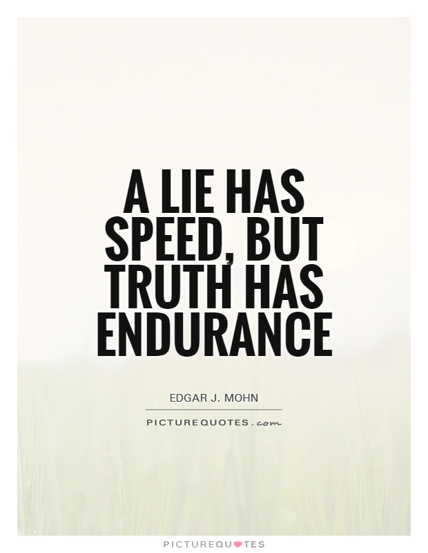 Endurance Quotes Awesome A Lie Has Speed But Truth Has Endurance  Picture Quotes