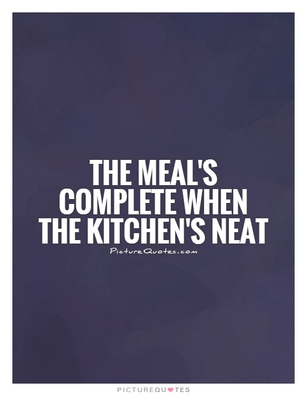 Housekeeping Quotes Glamorous The Meal's Complete When The Kitchen's Neat  Picture Quotes