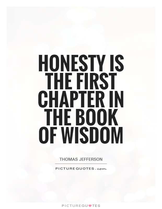 Honesty is the first chapter in the book of wisdom Picture Quote #1