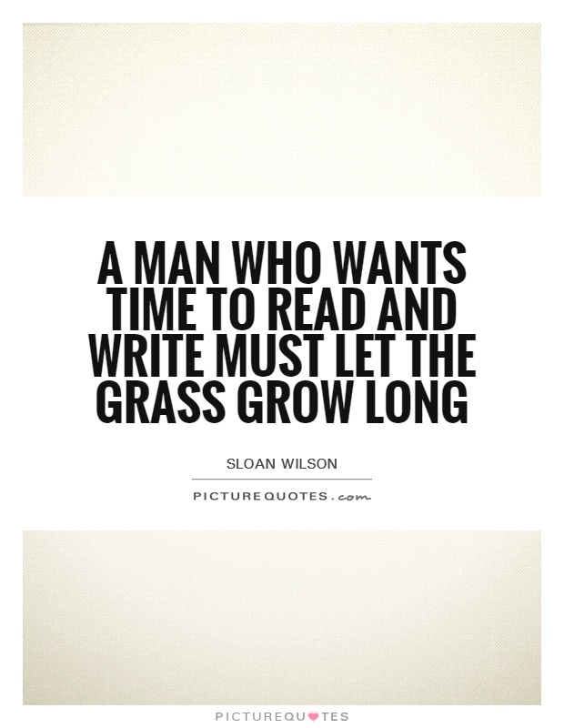A man who wants time to read and write must let the grass grow long Picture Quote #1