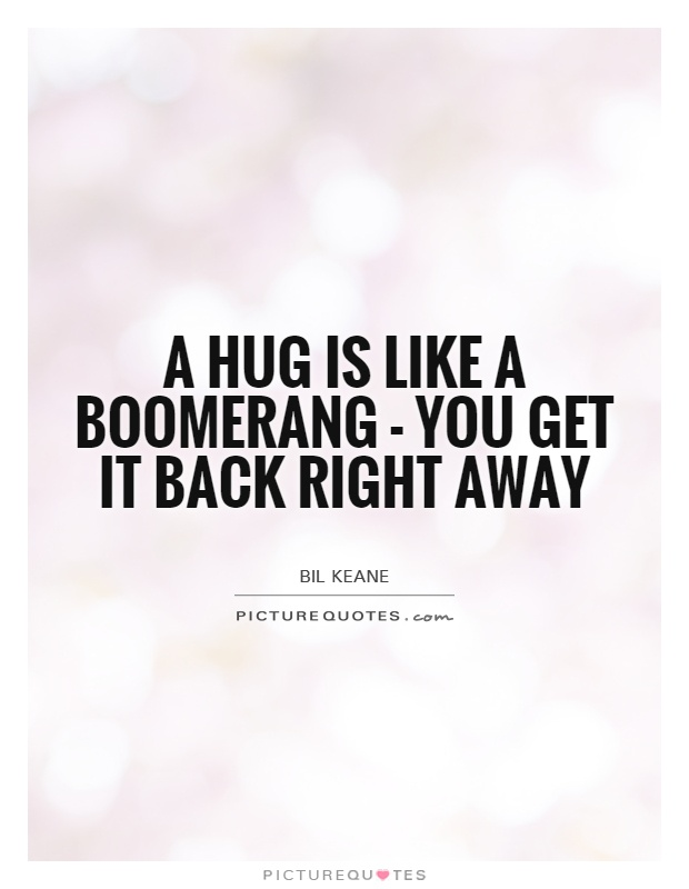 A hug is like a boomerang - you get it back right away Picture Quote #1