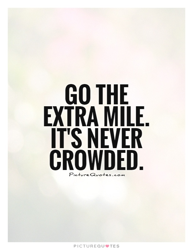 Go the extra mile. It's never crowded Picture Quote #1