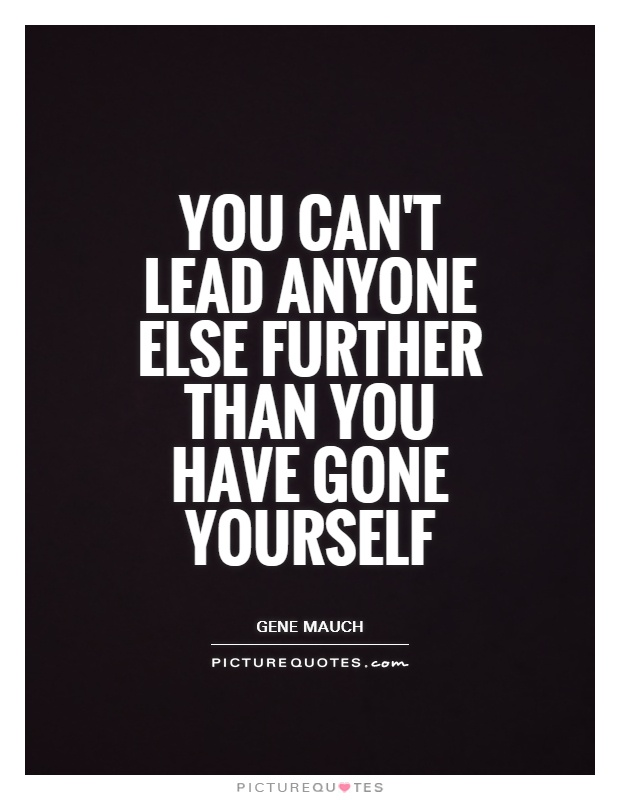 You can't lead anyone else further than you have gone yourself Picture Quote #1