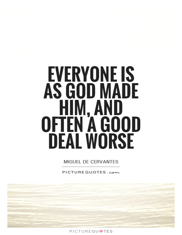 Everyone is as God made him, and often a good deal worse Picture Quote #1