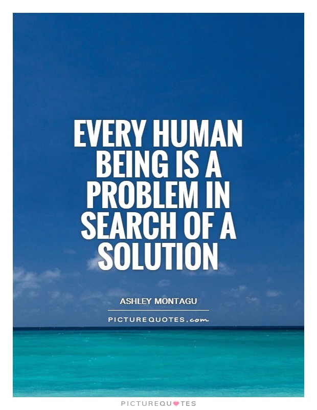 Every human being is a problem in search of a solution Picture Quote #1